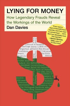 Lying for Money: How Legendary Frauds Reveal the Workings of the World by Davies, Dan