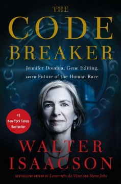 The code breaker : Jennifer Doudna, gene editing, and the future of the human race by Isaacson, Walter