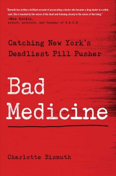 Bad medicine : catching New York's deadliest pill pusher by Bismuth, Charlotte