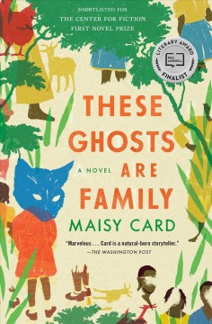 These ghosts are family : a novel by Card, Maisy