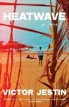 Heatwave : a novel by Jestin, Victor.