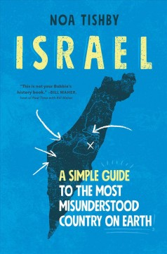 Israel : a simple guide to the most misunderstood country on Earth by Tishby, Noa