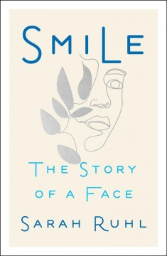 Smile : the story of a face by Ruhl, Sarah