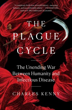 The plague cycle : the unending war between humanity and infectious disease by Kenny, Charles