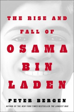 The rise and fall of Osama bin Laden by Bergen, Peter