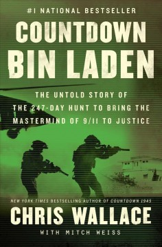 Countdown bin Laden : the untold story of the 247-day hunt to bring the mastermind of 9/11 to justice by Wallace, Chris