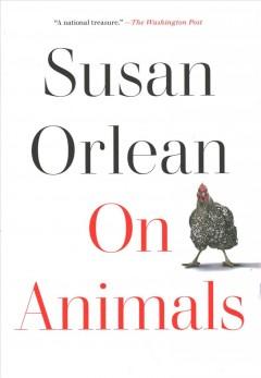 On animals by Orlean, Susan