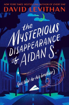 The mysterious disappearance of Aidan S. (as told to his brother) by Levithan, David