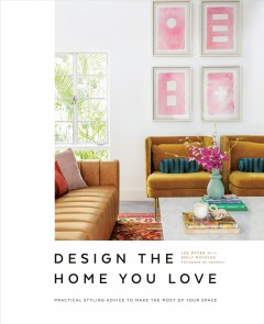 Design the home you love : ideas, inspiration, and practical advice for developing your personal style by Mayer, Lee