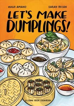 Let's make dumplings! : a comic book cookbook by Amano, Hugh