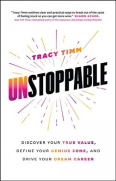 Unstoppable : discover your true value, define your genius zone, and drive your dream career by Timm, Tracy