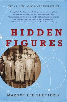 Hidden figures : the American dream and the untold story of the Black women mathematicians who helped win the space race by Shetterly, Margot Lee