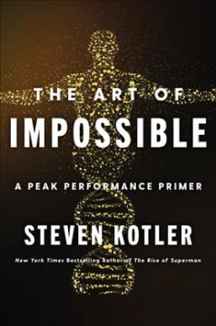 The art of impossible : a peak performance primer by Kotler, Steven