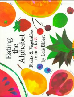 Eating the alphabet : fruits and vegetables from A to Z by Ehlert, Lois.