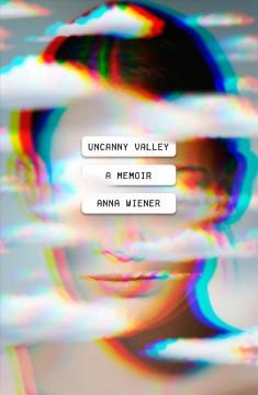 Uncanny valley : a memoir by Wiener, Anna