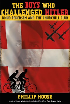 The boys who challenged Hitler : Knud Pedersen and the Churchill Club by Hoose, Phillip M.