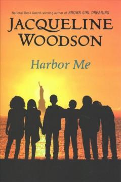 Harbor me / Jacqueline Woodson
