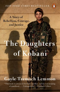 The daughters of Kobani : a story of rebellion, courage, and justice by Lemmon, Gayle Tzemach