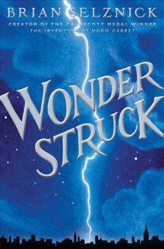 Wonderstruck : a novel in words and pictures / Brian Selznick