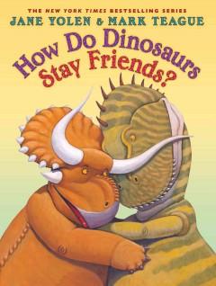 How do dinosaurs stay friends? by Yolen, Jane