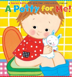 A potty for me! : a lift-the-flap instruction manual by Katz, Karen.
