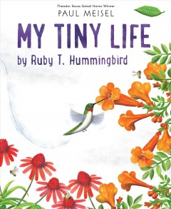 My tiny life by Ruby T. Hummingbird by Meisel, Paul