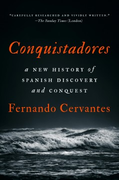 Conquistadores : a new history of Spanish discovery and conquest by Cervantes, Fernando