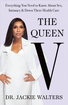 The Queen V : everything you need to know about intimacy, sex, and down there health care by Walters, Jacqueline