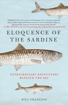 Eloquence of the sardine : extraordinary encounters beneath the sea by François, Bill