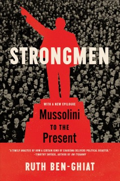 Strongmen : Mussolini to the present by Ben-Ghiat, Ruth