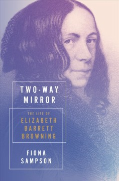 Two-way mirror : the life of Elizabeth Barrett Browning by Sampson, Fiona