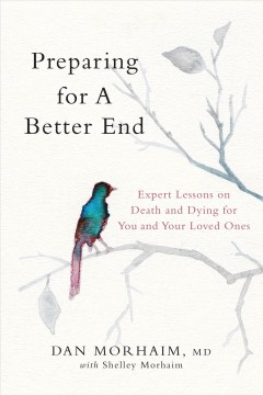 Preparing for a better end : expert lessons on death and dying, for you and your loved ones by Morhaim, Dan