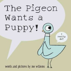 The pigeon wants a puppy! by Willems, Mo.