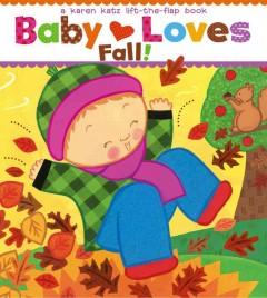 Baby loves fall! : a Karen Katz lift-the-flap book by Katz, Karen