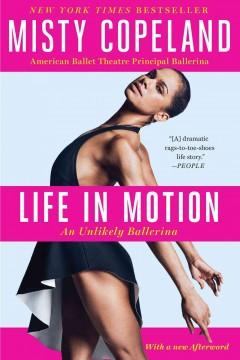 Life in motion : an unlikely ballerina / Misty Copeland