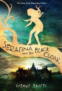 Serafina and the black cloak / Robert Beatty