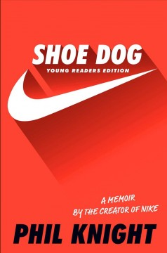 Shoe dog : a memoir by the creator of Nike ; young readers edition / Phil Knight