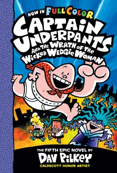 Captain Underpants and the wrath of the wicked Wedgie Woman : the fifth epic novel by Pilkey, Dav