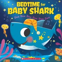 Bedtime for Baby Shark : doo doo doo doo doo doo by Bajet, John John