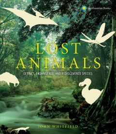 Lost animals : extinct, endangered, and rediscovered species by Whitfield, John