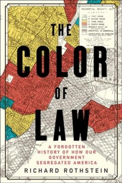The color of law : a forgotten history of how our government segregated America by Rothstein, Richard
