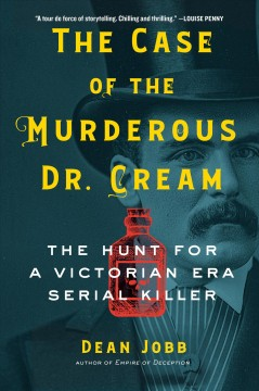 The case of the murderous Dr. Cream : the hunt for a Victorian era serial killer by Jobb, Dean