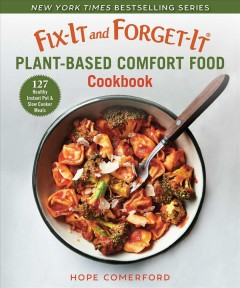 Fix-it and forget-it plant-based comfort food cookbook : 127 healthy slow cooker & instant pot meals by Comerford, Hope