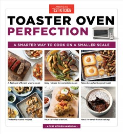 Toaster oven perfection : a smarter way to cook on a smaller scale by America's Test Kitchen (COR)